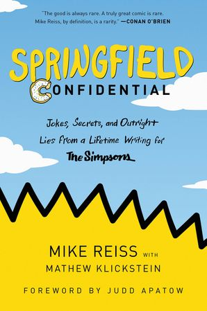 Springfield Confidential: Jokes, Secrets, and Outright Lies from a Lifetime Writing for The Simpsons Paperback  by Mike Reiss