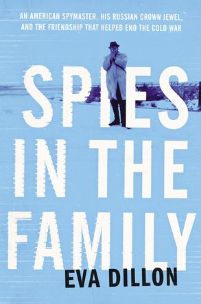 Cover image - Spies in the Family: An American Spymaster, His Russian Crown Jewel, andthe Friendship That Helped End the Cold War