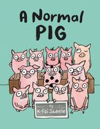 A Normal Pig Hardcover  by K-Fai Steele