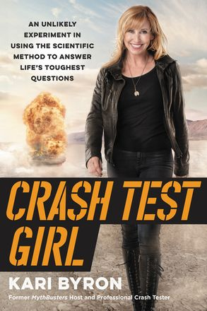 Cover image - Crash Test Girl: An Unlikely Experiment in Using the Scientific Method to Answer Life's Toughest Questions