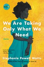 We Are Taking Only What We Need Paperback  by Stephanie Powell Watts