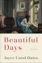 Beautiful Days Hardcover  by Joyce Carol Oates