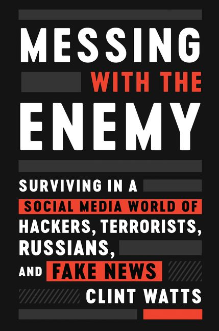Surviving in a Social Media World of Hackers, Terrorists, Russians, and Fake News - Clint Watts