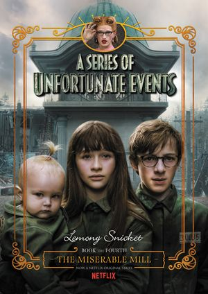 A Series of Unfortunate Events #4: The Miserable Mill Netflix Tie-in book image