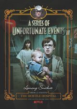 A Series of Unfortunate Events #8: The Hostile Hospital Netflix Tie-in Edition