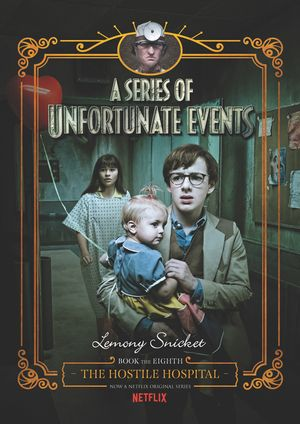 Series of Unfortunate Events #8: The Hostile Hospital Netflix Tie-in,  A book image