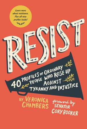 Resist: 40 Profiles of Ordinary People Who Rose Up Against Tyranny and Injustice Paperback  by Veronica Chambers
