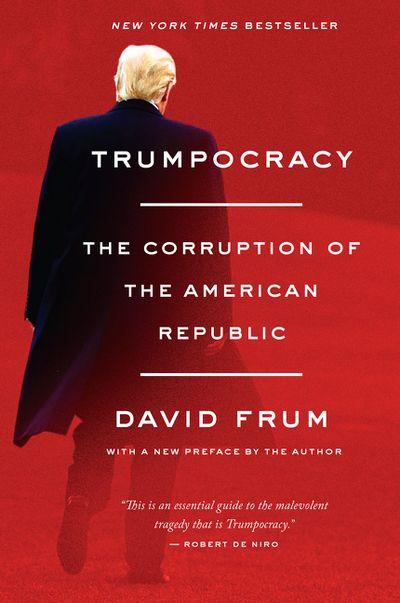 Trumpocracy: The Corruption Of The American Republic