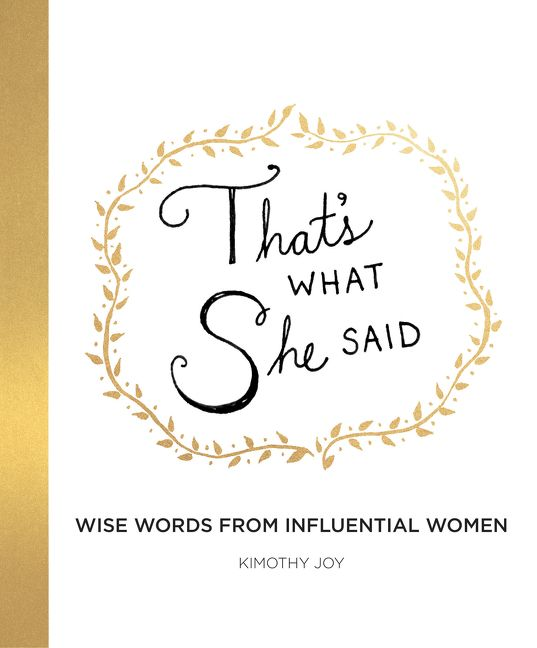 Book cover image: That's What She Said: Wise Words from Influential Women