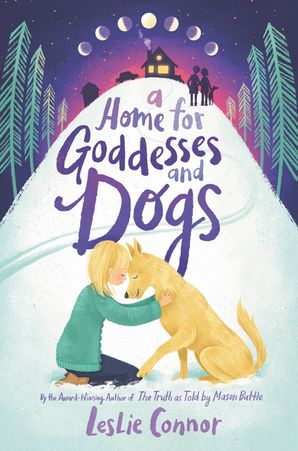 A Home for Goddesses and Dogs Hardcover  by Leslie Connor