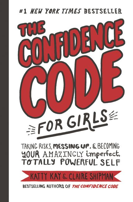 Book cover image: The Confidence Code for Girls: Taking Risks, Messing Up, & Becoming Your Amazingly Imperfect, Totally Powerful Self | #1 New York Times Bestseller