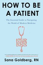 Book cover image: How to Be a Patient: The Essential Guide to Navigating the World of Modern Medicine