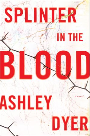 Splinter in the Blood - Ashley Dyer - Hardcover