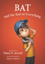 Bat and the End of Everything Hardcover  by Elana K. Arnold