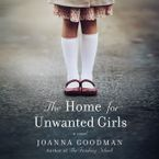 The Home for Unwanted Girls Downloadable audio file UBR by Joanna Goodman