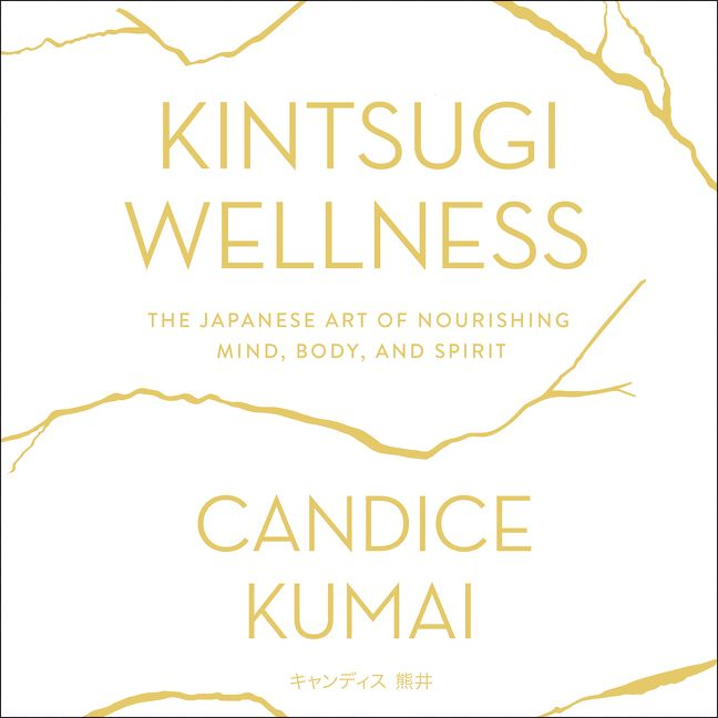 Book cover image: Kintsugi Wellness: The Japanese Art of Nourishing Mind, Body, and Soul