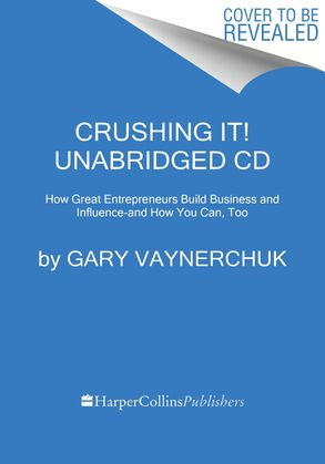 Cover image - Crushing It! Unabridged CD: How Great Entrepreneurs Build Their Businessand Influence - and How You Can, Too