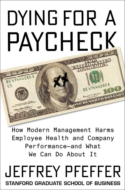 Book cover image: Dying for a Paycheck: How Modern Management Harms Employee Health and Company Performance—and What We Can Do About It