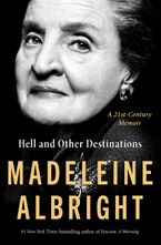 Hell and Other Destinations Hardcover  by Madeleine Albright