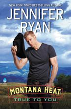 Montana Heat: True to You Hardcover  by Jennifer Ryan