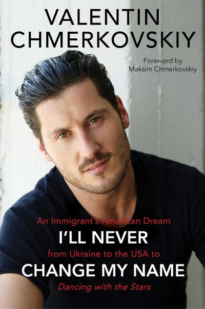 I Will Never Change My Name: An Immigrant's American Dream from Ukraine to the USA to Dancing With the Stars