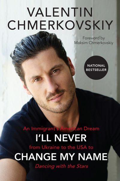 I'll Never Change My Name: An Immigrant's American Dream from Ukraine tothe USA to Dancing with the Stars
