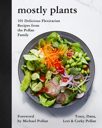Book cover image: Mostly Plants: 101 Delicious Flexitarian Recipes from the Pollan Family | New York Times Bestseller | USA Today Bestseller