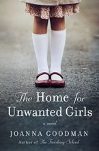 The Home for Unwanted Girls Hardcover  by Joanna Goodman