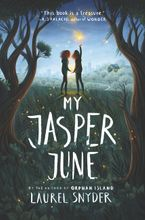 My Jasper June Hardcover  by Laurel Snyder