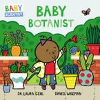Baby Botanist Board book  by Dr. Laura Gehl