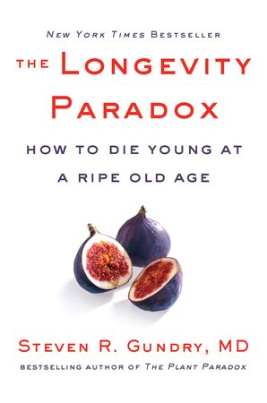 Book cover image: The Longevity Paradox: How to Die Young at a Ripe Old Age | New York Times Bestseller | USA Today Bestseller
