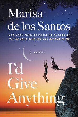 I'd Give Anything: A Novel Hardcover  by Marisa de los Santos