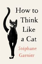 How to Think Like a Cat Hardcover  by Stephane Garnier