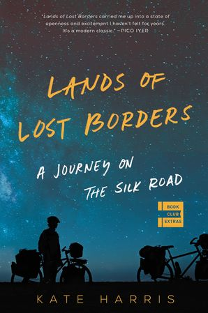 Lands of Lost Borders: A Journey on the Silk Road Paperback  by Kate Harris