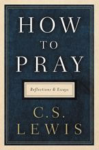 How to Pray Hardcover  by C. S. Lewis