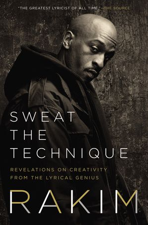 Sweat the Technique: Revelations on Creativity from the Lyrical Genius Hardcover  by