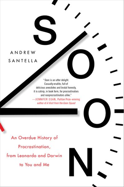 Soon: What Science, Philosophy, Religion and History Teach Us about the Surprising Power of Procrastination