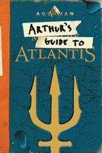 Aquaman: Arthur's Guide to Atlantis Paperback  by Alexandra West