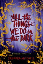 All the Things We Do in the Dark Hardcover  by Saundra Mitchell