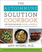 The Autoimmune Solution Cookbook Hardcover  by Amy Myers M.D.