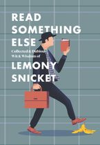 read-something-else-collected-and-dubious-wit-and-wisdom-of-lemony-snicket