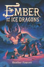 Ember and the Ice Dragons Hardcover  by Heather Fawcett