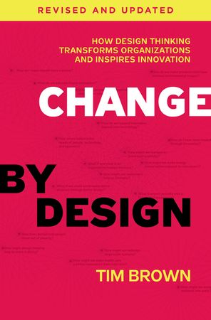 Book cover image: Change by Design, Revised and Updated: How Design Thinking Transforms Organizations and Inspires Innovation
