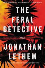 The Feral Detective Hardcover  by Jonathan Lethem