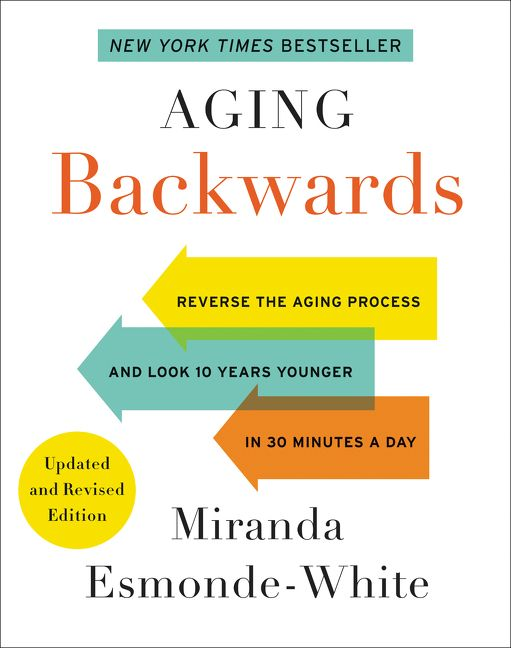 Book cover image: Aging Backwards: Updated and Revised Edition: Reverse the Aging Process and Look 10 Years Younger in 30 Minutes a Day | New York Times Bestseller