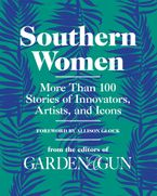 Book cover image: Southern Women More Than 100 Stories of Trailblazers, Visionaries, and Icons
