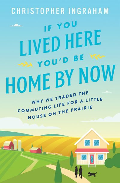 If You Lived Here You'd Be Home By Now by Christopher Ingraham