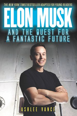 Elon Musk and the Quest for a Fantastic Future Young Reader's Edition book image