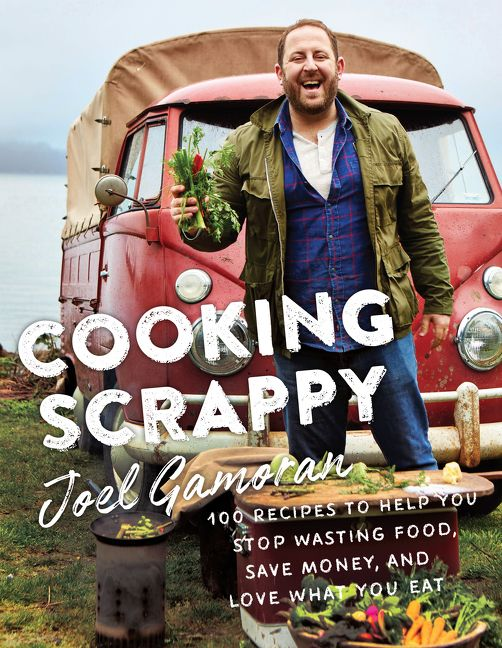 Book cover image: Cooking Scrappy: 100 Recipes to Help You Stop Wasting Food, Save Money, and Love What You Eat