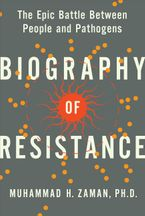 Book cover image: Biography of Resistance The Epic Battle Between People and Pathogens